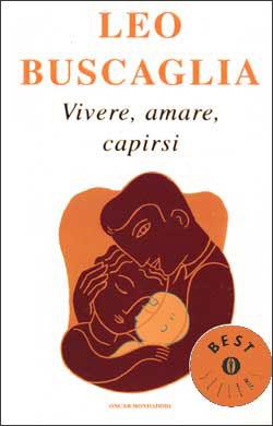 Leo Buscaglia - Vivere, amare, capirsi
